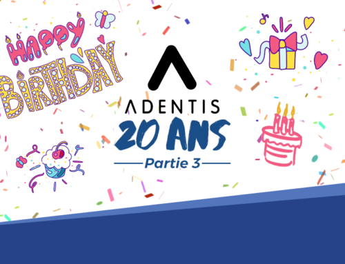 [#Adentis20ans] Ils font Adentis – Part 3